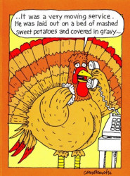 "Cartoon of a turkey on the phone saying. ""The service was very moving. He was laid on a bed of mashed sweet potatoes and covered in gravy...."""