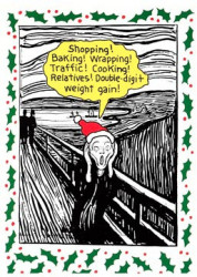 """Black and white cartoon version of Munch's THE SCREAM with the lady, wearing a red santa hat, screaming: """"Shopping! Baking! Wrapping! Traffic! Cooking! Relatives! Double-digit weight gain!"""""""
