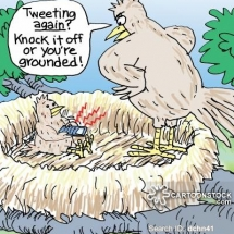 "Cartoon. A baby bird is sitting in its nest with a cell phone. He's been caught by his mother, ""Tweeting again."""