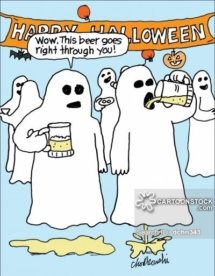 At Halloween party, two ghosts are having a beer and one says that the beer goes right through you. Literally, too. Both are hovering over beer puddles.