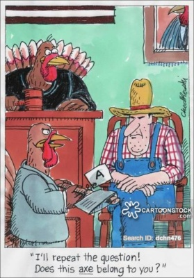 A farmer is on the witness stand. He's being questioned by the prosecutor, a turkey. The turkey wants to know if the axe he's holding belongs to the farmer.