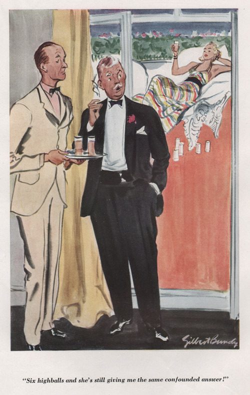 "Gilbert Bundy''s cartoon of 2 men talking with girl in background lounging. The caption under says, ""Six highballs and she's still giving me the same confounded answer."""