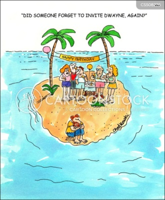 """Cartoon of castaways on a small island surrounded by water. They are having a birthday party. Everyone is there except Dwayne. Everyone can see Dwayne sitting alone near the ocean, pouting. Caption reads: """"Did someone forgot to invite Dwayne, again?"""""""