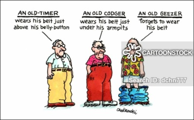 """Cartoon of 3 old men who are models of what they represent. First an """"Old-Timer"""" who wears his belt just above the bellybutton. Then there's an """"Old Codger"""" who wears his belt just under his armpits. And finally there's an """"Old Geezer"""" who forgets to wear his belt. His pants have fallen to the floor and he's in a shirt and under-shorts."""